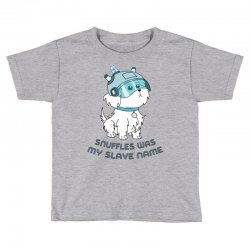 Snuffles Was My Slave Name Toddler T-shirt | Artistshot
