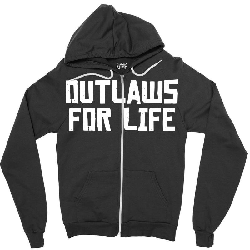 Outlaws For Life Zipper Hoodie  By Artistshot