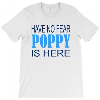 Have No Fear Poppy Is Here T-shirt Designed By Ujang Atkinson