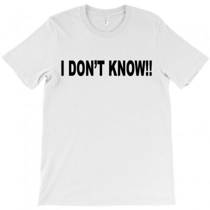 I Don't Know T-shirt Designed By Ujang Atkinson