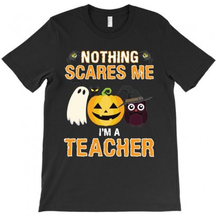 Nothing Scares Me I'm A Teacher T-shirt Designed By Nurbetulk