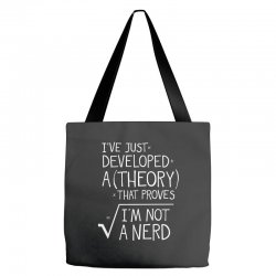 I've Just Developed A Theory That Proves I'm Not A Nerd Tote Bags | Artistshot