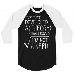 I've Just Developed A Theory That Proves I'm Not A Nerd 3/4 Sleeve Shirt | Artistshot