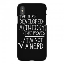 I've Just Developed A Theory That Proves I'm Not A Nerd iPhoneX Case | Artistshot