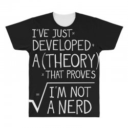 I've Just Developed A Theory That Proves I'm Not A Nerd All Over Men's T-shirt | Artistshot