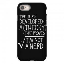 I've Just Developed A Theory That Proves I'm Not A Nerd iPhone 8 Case | Artistshot