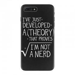 I've Just Developed A Theory That Proves I'm Not A Nerd iPhone 7 Plus Case | Artistshot