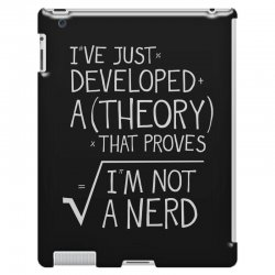 I've Just Developed A Theory That Proves I'm Not A Nerd iPad 3 and 4 Case | Artistshot