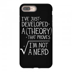 I've Just Developed A Theory That Proves I'm Not A Nerd iPhone 8 Plus Case | Artistshot