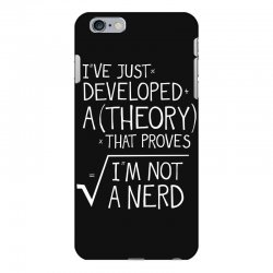 I've Just Developed A Theory That Proves I'm Not A Nerd iPhone 6 Plus/6s Plus Case | Artistshot