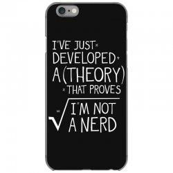 I've Just Developed A Theory That Proves I'm Not A Nerd iPhone 6/6s Case | Artistshot