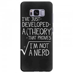 I've Just Developed A Theory That Proves I'm Not A Nerd Samsung Galaxy S8 Plus Case | Artistshot