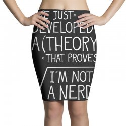 I've Just Developed A Theory That Proves I'm Not A Nerd Pencil Skirts | Artistshot