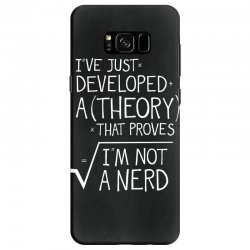I've Just Developed A Theory That Proves I'm Not A Nerd Samsung Galaxy S8 Case | Artistshot