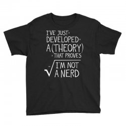 I've Just Developed A Theory That Proves I'm Not A Nerd Youth Tee | Artistshot