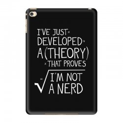 I've Just Developed A Theory That Proves I'm Not A Nerd iPad Mini 4 Case | Artistshot