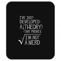 I've Just Developed A Theory That Proves I'm Not A Nerd Mousepad | Artistshot