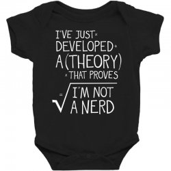 I've Just Developed A Theory That Proves I'm Not A Nerd Baby Bodysuit | Artistshot