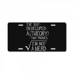 I've Just Developed A Theory That Proves I'm Not A Nerd License Plate | Artistshot