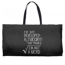I've Just Developed A Theory That Proves I'm Not A Nerd Weekender Totes | Artistshot