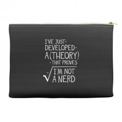 I've Just Developed A Theory That Proves I'm Not A Nerd Accessory Pouches | Artistshot