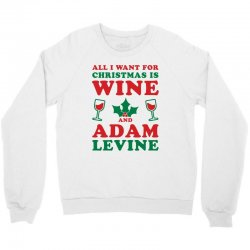 All I Want For Christmas Is Wine And Adam Levine Crewneck Sweatshirt. By Artistshot