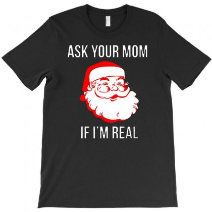 Ask Your Mom If I'm Real T-shirt Designed By Mdk Art