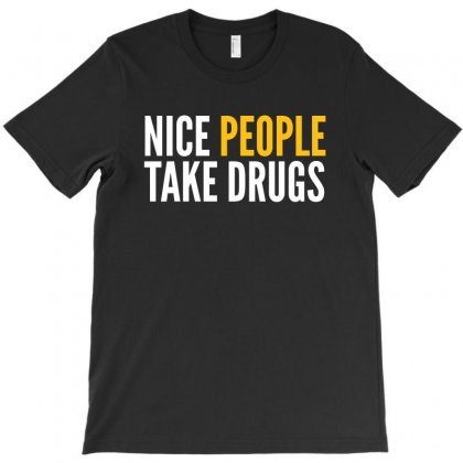 Nice People Take Drugs T-shirt Designed By Republic Of Design