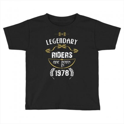 Legendary Riders Are Born In 1978 Toddler T-shirt Designed By Wizarts