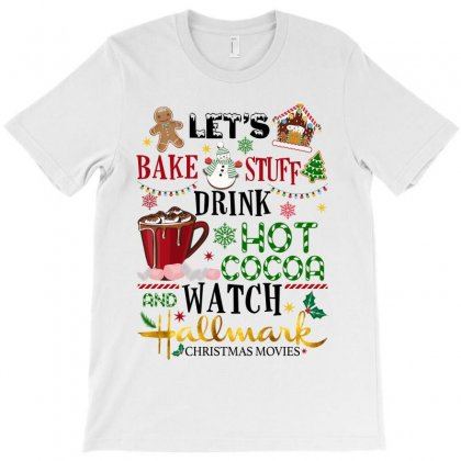 Let's Bake Stuff Drink Hot Cocoa And Watch Hallmark Christmas Movies T-shirt Designed By Sengul