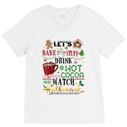 Let's Bake Stuff Drink Hot Cocoa And Watch Hallmark Christmas Movies V-neck Tee Designed By Sengul