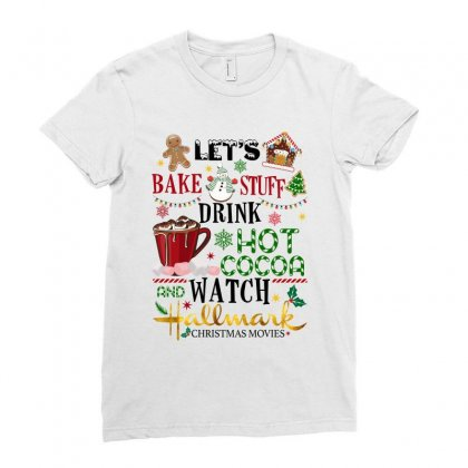 Let's Bake Stuff Drink Hot Cocoa And Watch Hallmark Christmas Movies Ladies Fitted T-shirt Designed By Sengul