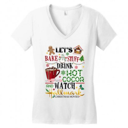 Let's Bake Stuff Drink Hot Cocoa And Watch Hallmark Christmas Movies Women's V-neck T-shirt Designed By Sengul