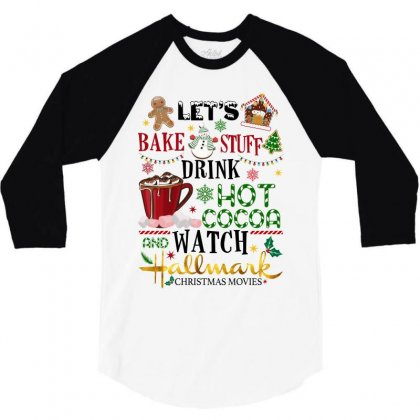 Let's Bake Stuff Drink Hot Cocoa And Watch Hallmark Christmas Movies 3/4 Sleeve Shirt Designed By Sengul