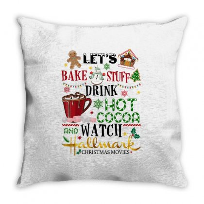 Let's Bake Stuff Drink Hot Cocoa And Watch Hallmark Christmas Movies Throw Pillow Designed By Sengul
