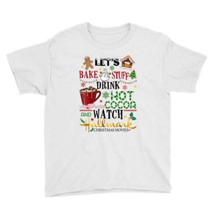 Let's Bake Stuff Drink Hot Cocoa And Watch Hallmark Christmas Movies Youth Tee Designed By Sengul