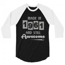 made in 1961 and still awesome 3/4 Sleeve Shirt | Artistshot
