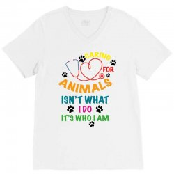 caring for animals isn't what i do it's who i am V-Neck Tee | Artistshot