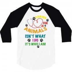 caring for animals isn't what i do it's who i am 3/4 Sleeve Shirt | Artistshot
