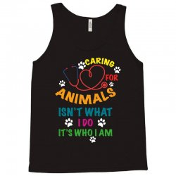 caring for animals isn't what i do it's who i am Tank Top | Artistshot