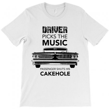 Driver Picks The Music Passenger Shuts His Cakehole T-shirt Designed By Nurbetulk