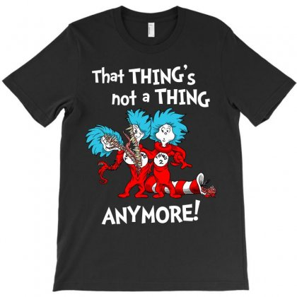 Not A Thing Anymore T-shirt Designed By Hot Design