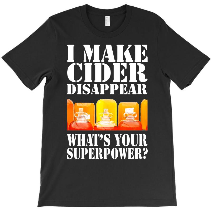 Funny I Make Cider Disappear, Ideal Gift Or Birthday Present. T-shirt | Artistshot