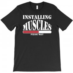 funny installing muscles, ideal gift, birthday present T-Shirt | Artistshot