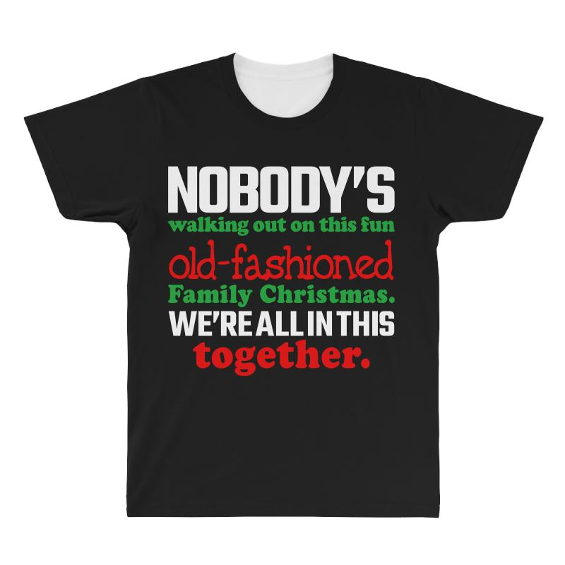 f53a753e nobody's walking out on this fun old fashioned family christmas we're All  Over Men's T-shirt
