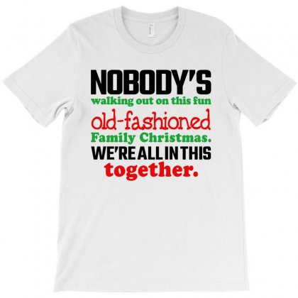Nobody's Walking Out On This Fun Old Fashioned Family Christmas We're T-shirt Designed By Sengul