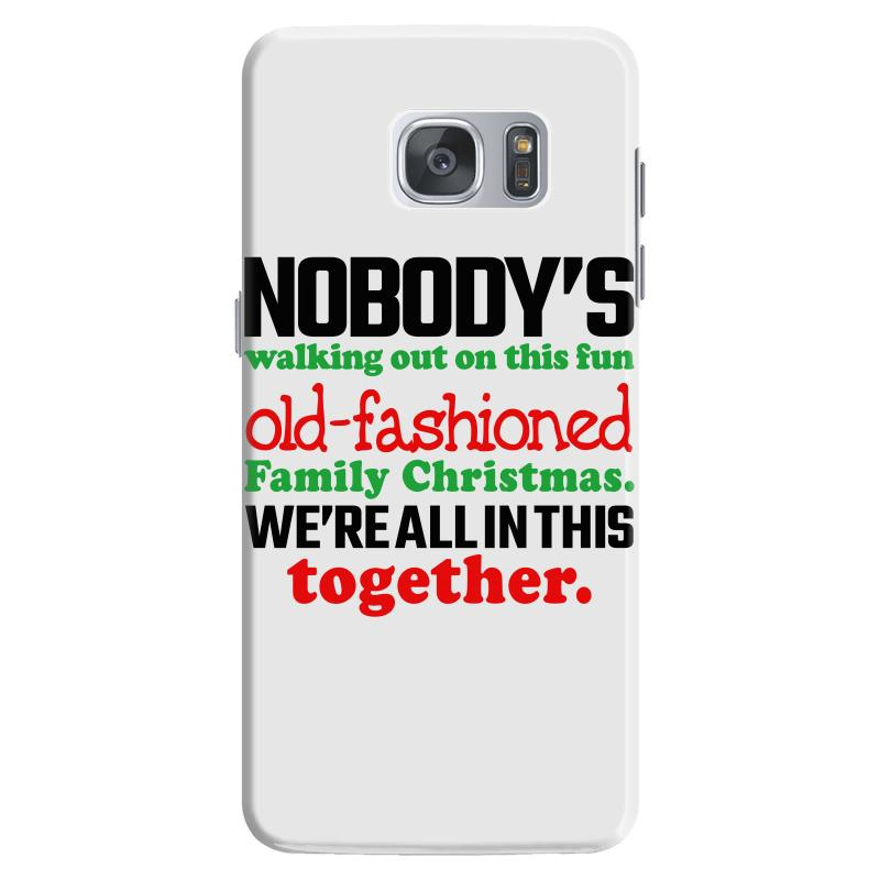 ca7fb7db nobody's walking out on this fun old fashioned family christmas we're  Samsung Galaxy S7 Case