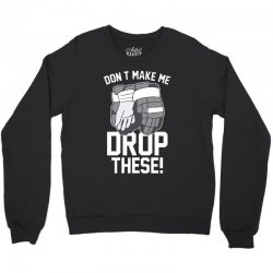 don't make me drop these hockey gloves athletic party sports humor Crewneck Sweatshirt | Artistshot