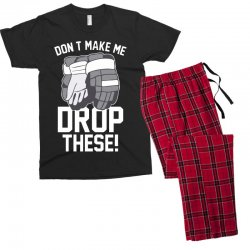 don't make me drop these hockey gloves athletic party sports humor Men's T-shirt Pajama Set | Artistshot