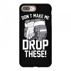 don't make me drop these hockey gloves athletic party sports humor iPhone 8 Plus Case | Artistshot